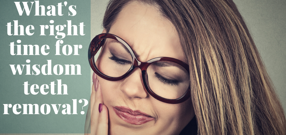 What's the right time for wisdom teeth removal?